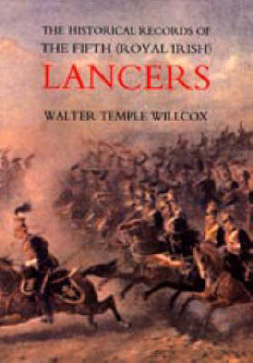 The Historical Records of the Fifth (royal Irish) Lancers from Their Foundation as Wynne's Dragoons (in 1689) to 1908: 2003