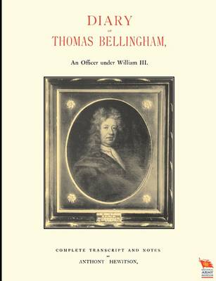 DIARY OF THOMAS BELLINGHAMAn Officer Under William III