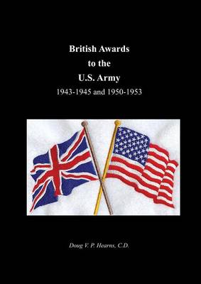 British Awards to the U.S. Army 1943-1945 and 1950-1953