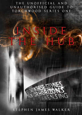 """""""Torchwood"""" Inside the Hub: The Unofficial and Unauthorised Guide to """"Torchwood"""" Series 1"""