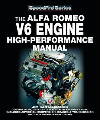 Alfa Romeo V6 Engine - High Performance Manual: Covers GTV6, 75 & 164 2.5 & 3 Liter Engines - Also Includes Advice on Suspension, Brakes & Transmission (Not for Front Wheel Drive)