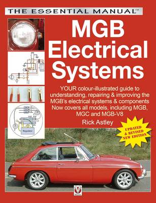 MGB Electrical Systems: Your Colour Illustrated Guide to Understanding, Repairing & Improving the MGB's Electrical Systems & Components : Covers All 4-cylinder Models