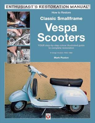 How to Restore Classic Small Frame Vespa Scooters: 2-stroke Models 1963 -1986