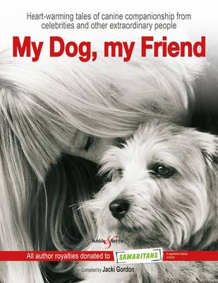 My Dog, My Friend: Heart-Warming Tales of Canine Companionship from Celebrities and Other Extraordinary People