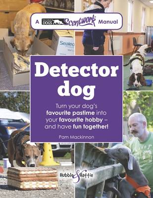 Detector Dog: A Talking Dogs Scentwork Manual
