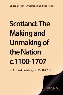 Scotland: The Making and Unmaking of the Nation c1100 -1707: Volume 4: Readings - C.1500-1707