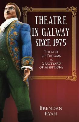 History of Theatre in Galway Since 1975