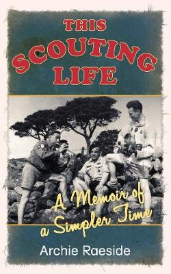 This Scouting Life: A Memoir of a Simpler Time