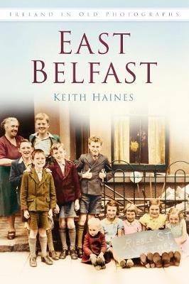 East Belfast: Britain In Old Photographs