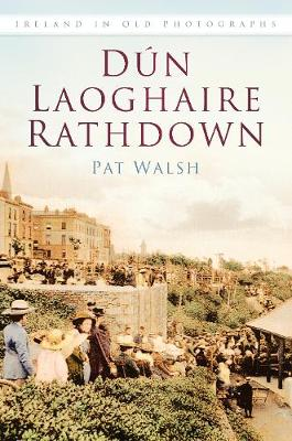 Dun Laoghaire: Rathdown In Old Photographs