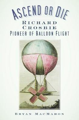 Ascend or Die: Richard Crosbie, Pioneer of Balloon Flight