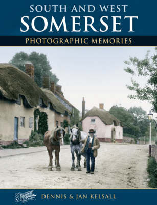 South and West Somerset: Photographic Memories