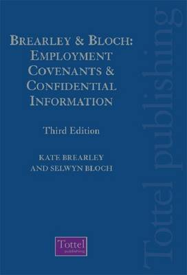 Brearley & Bloch: Employment Covenants and Confidential Information: Law, Practice and Technique