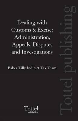 Dealing with Customs and Excise: Administration, Appeals, Disputes and Investigations