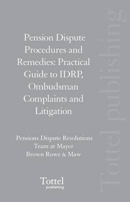Pension Dispute Procedures and Remedies: Practical Guide to IDRP, Ombudsman Complaints and Litigation