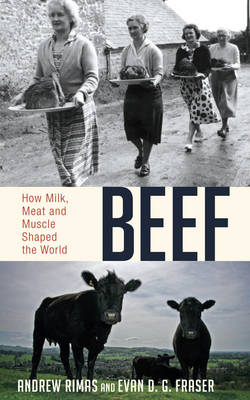 Beef: How Milk, Meat and Muscle Shaped the World