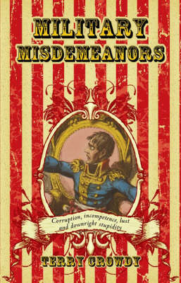 Military Misdemeanours: True Tales of Military Mischief