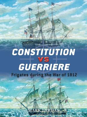 Constitution Vs Guerriere: Frigates During the War of 1812