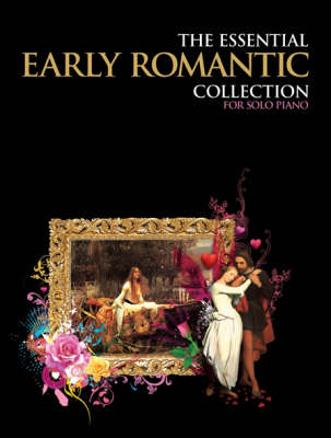 The Essential Early Romantic Collection: For Solo Piano
