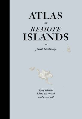 An Atlas of Remote Islands: Fifty Islands I Have Not Visited and Never Will