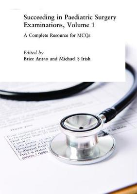 Succeeding in Paediatric Surgery Examinations, Volume 1: A Complete Resource for MCQs