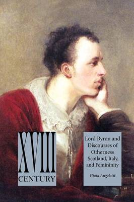 Lord Byron and Discourses of Otherness: Scotland, Italy, and Femininity