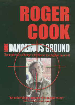 More Dangerous Ground: The Inside Story of Britain's Best Known Investigative Journalist