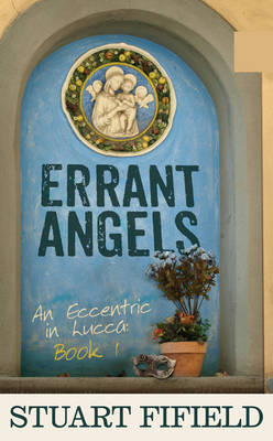 Errant Angels: An Eccentric in Lucca: Book 1