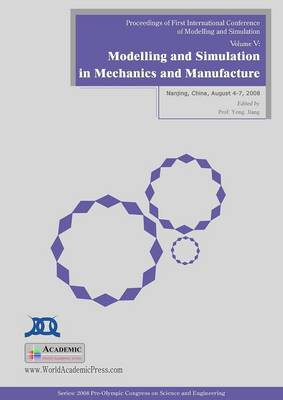 Modelling and Simulation in Mechanics and Manufacture: Proceedings of First International Conference on Modelling and Simulation: v. 5