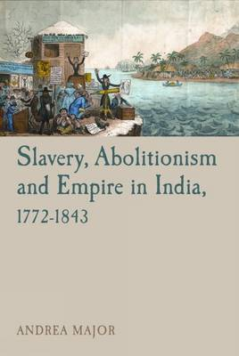 Slavery, Abolitionism and Empire in India, 1772-1843