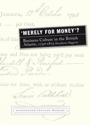 Merely for Money?: Business Culture in the British Atlantic, 1750-1815