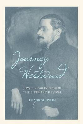 Journey Westward: Joyce, Dubliners and the Literary Revival