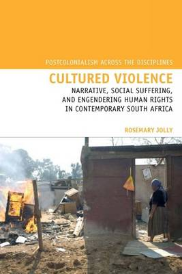 Cultured Violence: Narrative, Social Suffering, and Engendering Human Rights in Contemporary South Africa