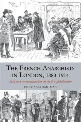 The French Anarchists in London, 1880-1914: Exile and Transnationalism in the First Globalisation