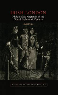 Irish London: Middle-Class Migration in the Global Eighteenth Century