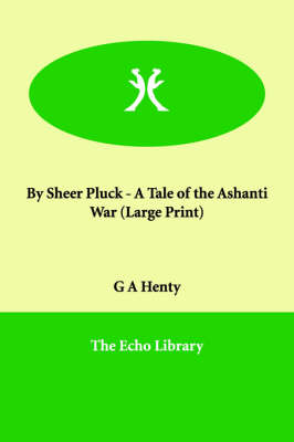 By Sheer Pluck - A Tale of the Ashanti War