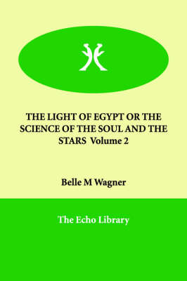 The Light of Egypt or the Science of the Soul and the Stars Volume 2