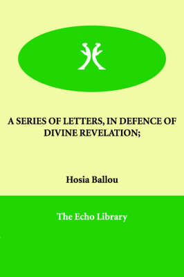 A Series of Letters, in Defence of Divine Revelation;