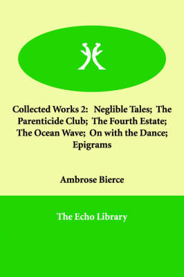 Collected Works 2: Neglible Tales; The Parenticide Club; The Fourth Estate; The Ocean Wave; On with the Dance; Epigrams