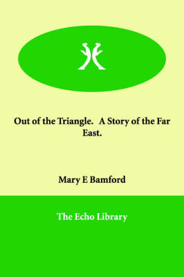 Out of the Triangle. a Story of the Far East.