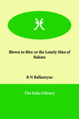 Blown to Bits: Or the Lonely Man of Rakata