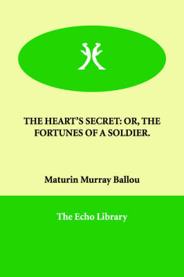 The Heart's Secret: Or, the Fortunes of a Soldier.