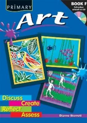 Primary Art: Discuss, Create, Reflect, Assess: Bk. F
