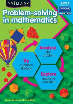 Primary Problem-solving in Mathematics: Analyse, Try, Explore: Bk.E