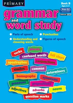 Primary Grammar and Word Study: Parts of Speech, Punctuation, Understanding and Choosing Words, Figures of Speech: Bk. B