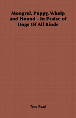 Mongrel, Puppy, Whelp and Hound - In Praise of Dogs Of All Kinds