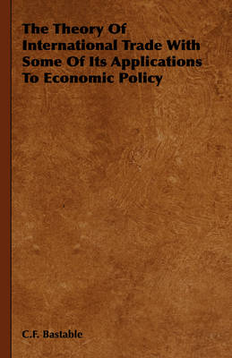 The Theory Of International Trade With Some Of Its Applications To Economic Policy