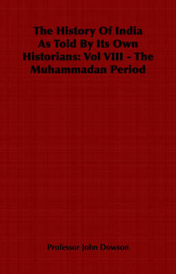 The History Of India As Told By Its Own Historians: Vol VIII - The Muhammadan Period