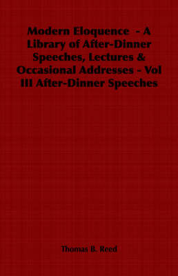 Modern Eloquence - A Library of After-Dinner Speeches, Lectures & Occasional Addresses - Vol III After-Dinner Speeches
