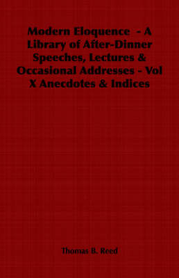 Modern Eloquence - A Library of After-Dinner Speeches, Lectures & Occasional Addresses - Vol X Anecdotes & Indices